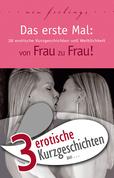 """3 erotische Kurzgeschichten aus: """"Das erste Mal: von Frau zu Frau!"""""""