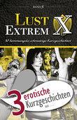 """3 erotische Kurzgeschichten aus: """"Lust Extrem 3: Gnadenlos ausgeliefert"""""""