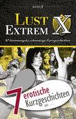 """7 erotische Kurzgeschichten aus: """"Lust Extrem 3: Gnadenlos ausgeliefert"""""""