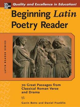 Beginning Latin Poetry Reader : 70 Passages from Classical Roman Verse and Drama