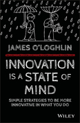 Innovation is a State of Mind: Simple strategies to be more innovative in what you do