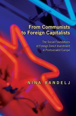 From Communists to Foreign Capitalists: The Social Foundations of Foreign Direct Investment in Postsocialist Europe