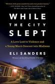 While the City Slept: A Love Lost to Violence and a Wake-Up Call for Mental Health Care in America