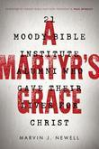 A Martyr's Grace: 21 Moody Bible Institute Alumni Who Gave Their Lives for Christ