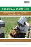 Biological Economies: Experimentation and the politics of agri-food frontiers