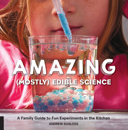 Amazing (Mostly) Edible Science: A Family Guide to Fun Experiments in the Kitchen