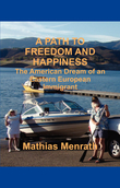A PATH TO FREEDOM AND HAPPINESS: The American Dream of an Eastern European Immigrant