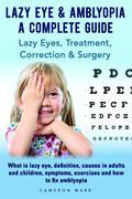 Lazy Eye & Amblyopia - A Complete Guide: Lazy Eyes, Treatment, Correction & Surgery. What is lazy eye, definition, causes in adults and children, symp