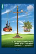 La représentation de la nature devant le juge : approches comparative et prospective