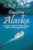 Cruising Alaska: A Guide to the Ships & Ports of Call 7th ed.