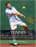 Tennis: Super Useful Tips That You'll Love