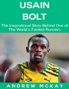 Usain Bolt: The Inspirational Story Behind One of The Fastest Runners In Tthe World