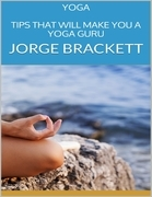 Yoga: Tips That Will Make You a Yoga Guru