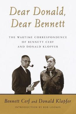 Dear Donald, Dear Bennett: The War Time Letters of Bennett Cerf and Donald Klopfer
