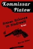 Kommissar Platow, Band 1: Sieben Schüsse im Stadtwald