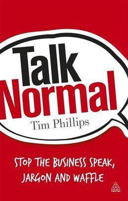 Talk Normal: Stop the Business Speak, Jargon and Waffle