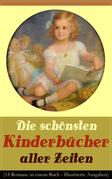 Die schönsten Kinderbücher aller Zeiten (15 Romane in einem Buch - Illustrierte Ausgaben)