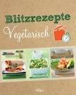 Blitzrezepte vegetarisch