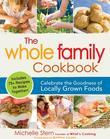 The Whole Family Cookbook: Celebrate the goodness of locally grown foods