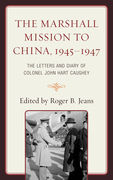 The Marshall Mission to China, 1945-1947: The Letters and Diary of Colonel John Hart Caughey