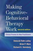 Making Cognitive-Behavioral Therapy Work, Second Edition: Clinical Process for New Practitioners