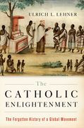 The Catholic Enlightenment: The Forgotten History of a Global Movement