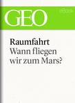 Raumfahrt: Wann fliegen wir zum Mars?
