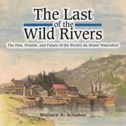 The Last of the Wild Rivers: The Past, Present, and Future of the Rivière du Moine Watershed
