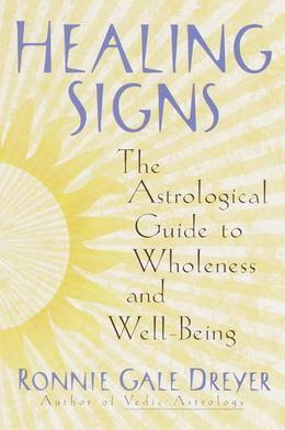 Healing Signs: The Astrological Guide to Wholeness and Well Being