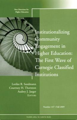 Institutionalizing Community Engagement in Higher Education: The First Wave of Carnegie Classified Institutions: New Directions for Higher Education,