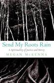 Send My Roots Rain: A Spirituality of Justice and Mercy