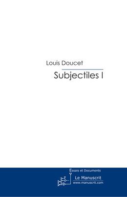 Subjectiles I