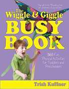 The Wiggle & Giggle Busy Book: 365 Fun, Physical Activities for Toddlers and Preschoolers
