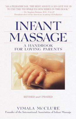 Infant Massage--Revised Edition: A Handbook for Loving Parents