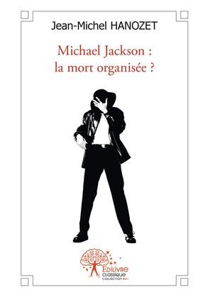 Michael Jackson : la mort organisée ?
