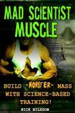 Mad Scientist Muscle: Build ''Monster'' Mass With Science-Based Training
