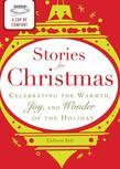 A Cup of Comfort Stories for Christmas: Celebrating the warmth, joy and wonder of the holiday