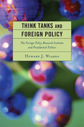 Think Tanks and Foreign Policy: The Foreign Policy Research Institute and Presidential Politics