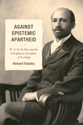 Against Epistemic Apartheid: W.E.B. Du Bois and the Disciplinary Decadence of Sociology
