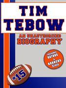 Tim Tebow: An Unauthorized Biography