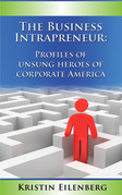 The Business Intrapreneur: Profiles of Unsung Heroes of Corporate America