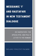 Messianic 'I' and Rastafari in New Testament Dialogue: Bio-Narratives, the Apocalypse, and Paul's Letter to the Romans