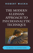 The Modern Kleinian Approach to Psychoanalytic Technique: Clinical Illustrations
