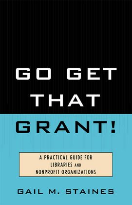 Go Get That Grant!: A Practical Guide for Libraries and Nonprofit Organizations