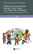 L'Idée d'un gouvernement mondial : pour la paix et la fraternité universelles