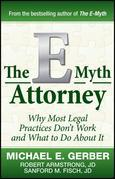 Michael E. Gerber - The E-Myth Attorney: Why Most Legal Practices Don't Work and What to Do About It