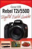 Canon EOS Rebel T2i/550D Digital Field Guide