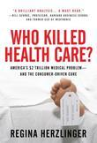 Who Killed HealthCare?: America's $2 Trillion Medical Problem - and the Consumer-Driven Cure: America's $1.5 Trillion Dollar Medical Problem--and the