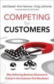 Competing for Customers: Why Delivering Business Outcomes is Critical in the Customer First Revolution