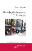Rio et la Ville clandestine, Anthropologie et littérature de Lima Barreto. Tome 2
